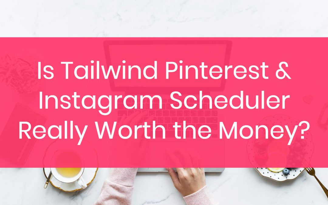 Is Tailwind Pinterest Scheduler Worth the Money?