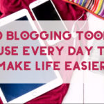 20 Blogging Tools I Use Every Day to Make Life Easier