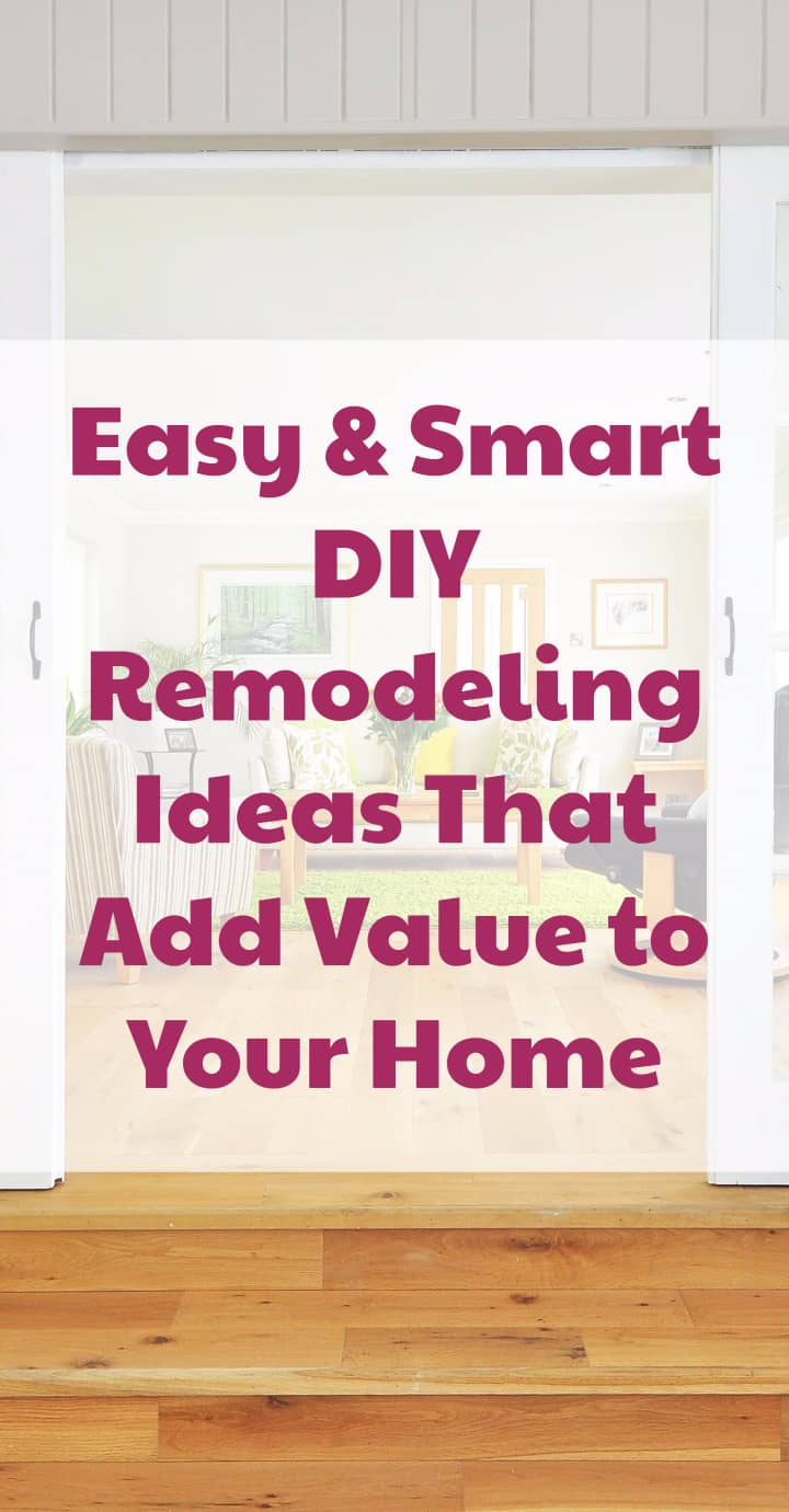 Easy & Smart DIY Remodeling Ideas That Add Value to Your Home
