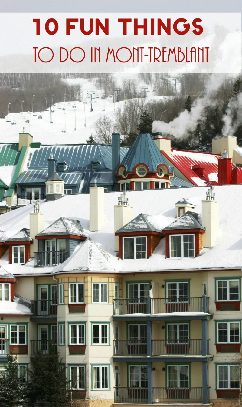 Plan your dream vacation to Mont-Tremblant this season with these 10 fun things to do for both snow lovers and mellower travelers! Check it out!