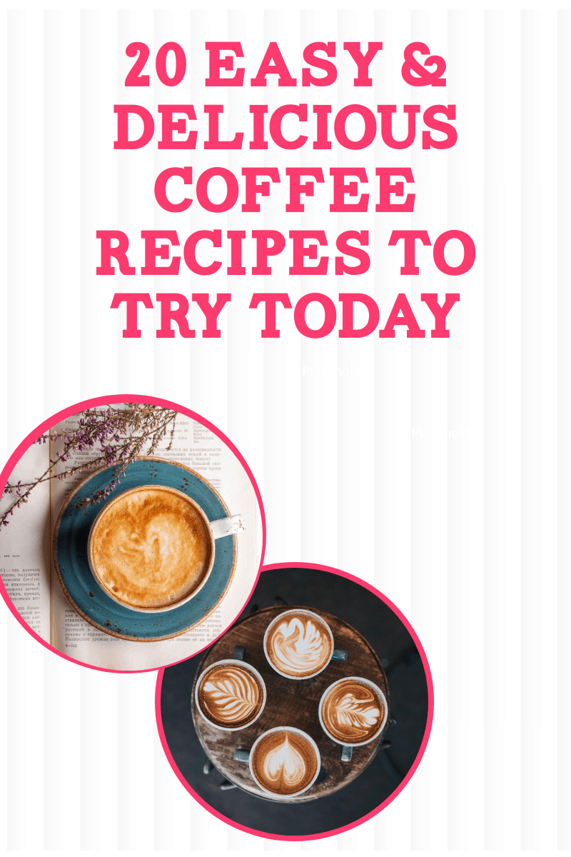 20 Easy Delicious Coffee Recipes to Try Today 2 20 Easy & Delicious Coffee Recipes to Try Today