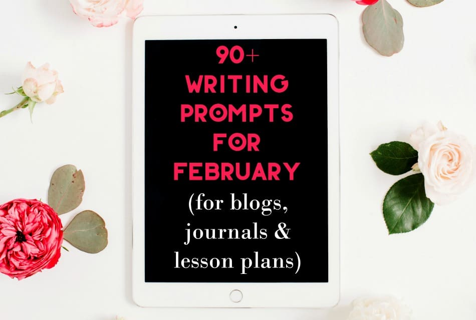 90+ Things to Write About in February (Blogging & Journal Prompts)