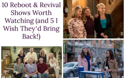 10 Reboot & Revival Shows Worth Watching (and 5 I Wish They'd Bring Back!)