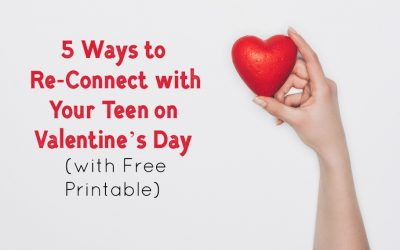 5 Ways to Re-Connect with Your Teen on Valentine's Day (with Free Printable)