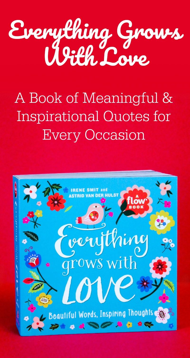 With Valentine's Day approaching fast and all the spring holidays right around the corner, I bet you're looking for the perfect meaningful gift to give that special someone! Give a gift that inspires! Everything Grows With Love is a gorgeous book filled with incredibly beautiful words and inspirational quotes!