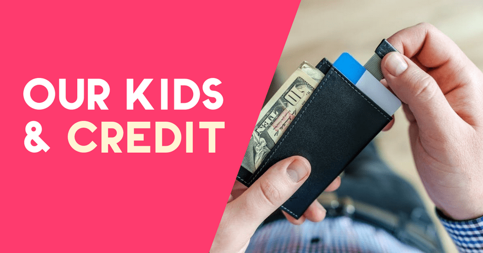 Our Kids & Credit: Helping Our Teens Build Credit in College