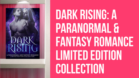 Grab the Dark Rising: A Paranormal & Fantasy Romance Limited Edition Collection Before it's Gone!