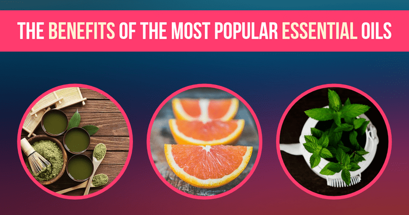 The Benefits of the Most Popular Essential Oils