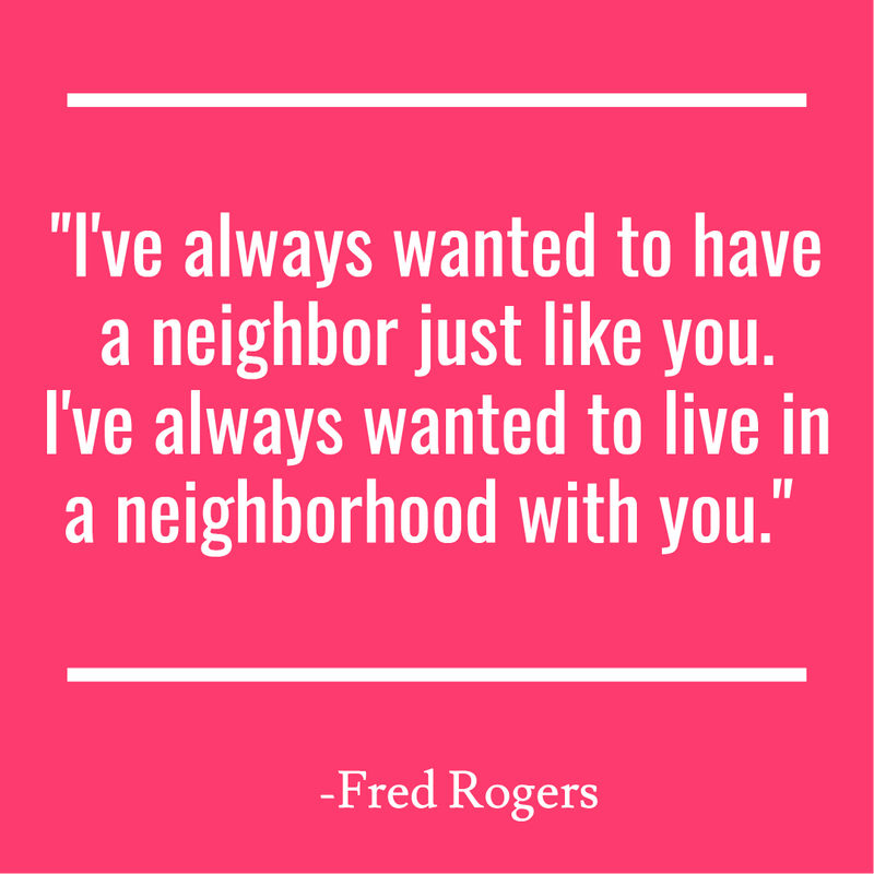 I've always wanted to have a neighbor just like you. I've always wanted to live in a neighborhood with you.