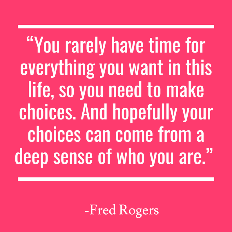 """You rarely have time for everything you want in this life, so you need to make choices. And hopefully your choices can come from a deep sense of who you are."""