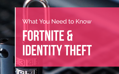 What You Need to Know About Fortnite & Identity Thieves