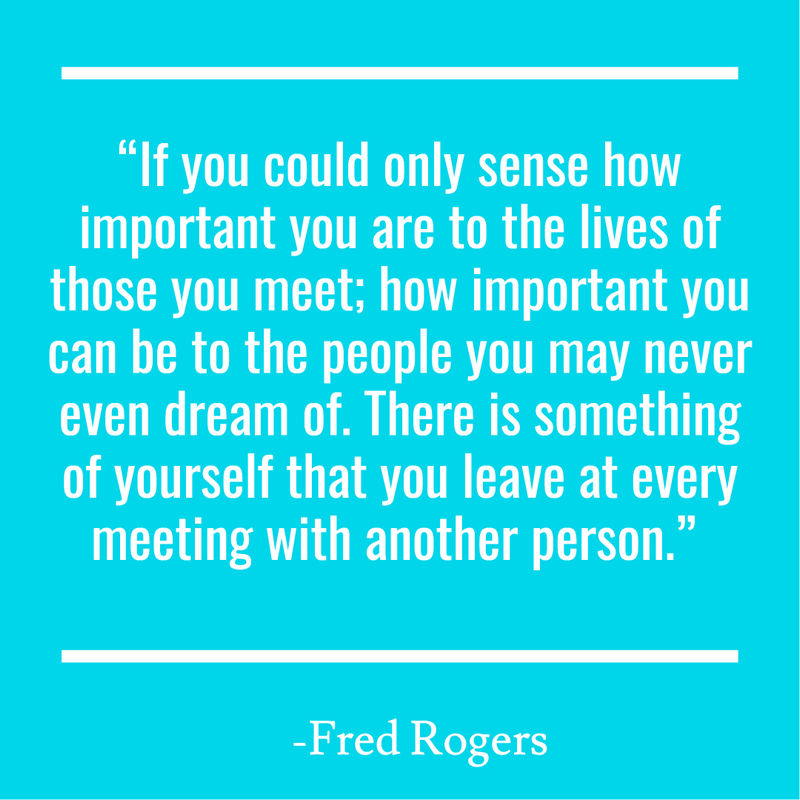 """If you could only sense how important you are to the lives of those you meet; how important you can be to the people you may never even dream of. There is something of yourself that you leave at every meeting with another person."""