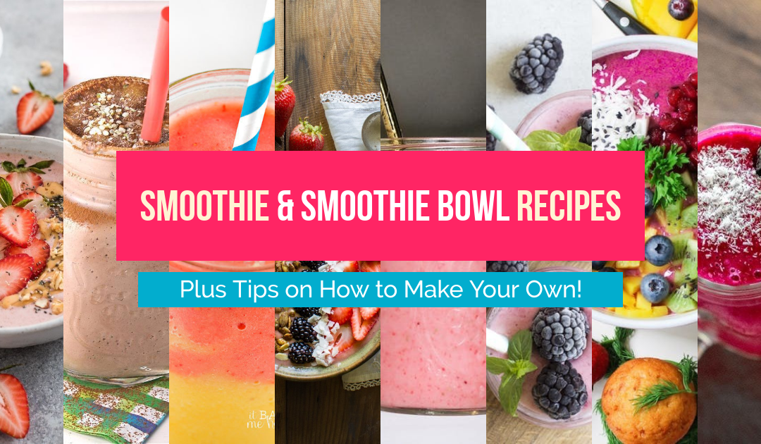 30 Smoothie Bowls & Traditional Smoothie Recipes to Make This Summer