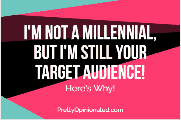 I'm not a Millennial, but Here's Why I'm STILL Your Target Audience! #DisruptAging