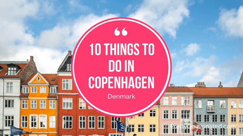 10 Extraordinary Things to See and Do In Copenhagen, Denmark