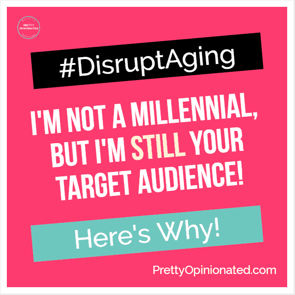I may not be a 20-something, but I'm still your target audience! Find out why & help me #DisruptAging myths!
