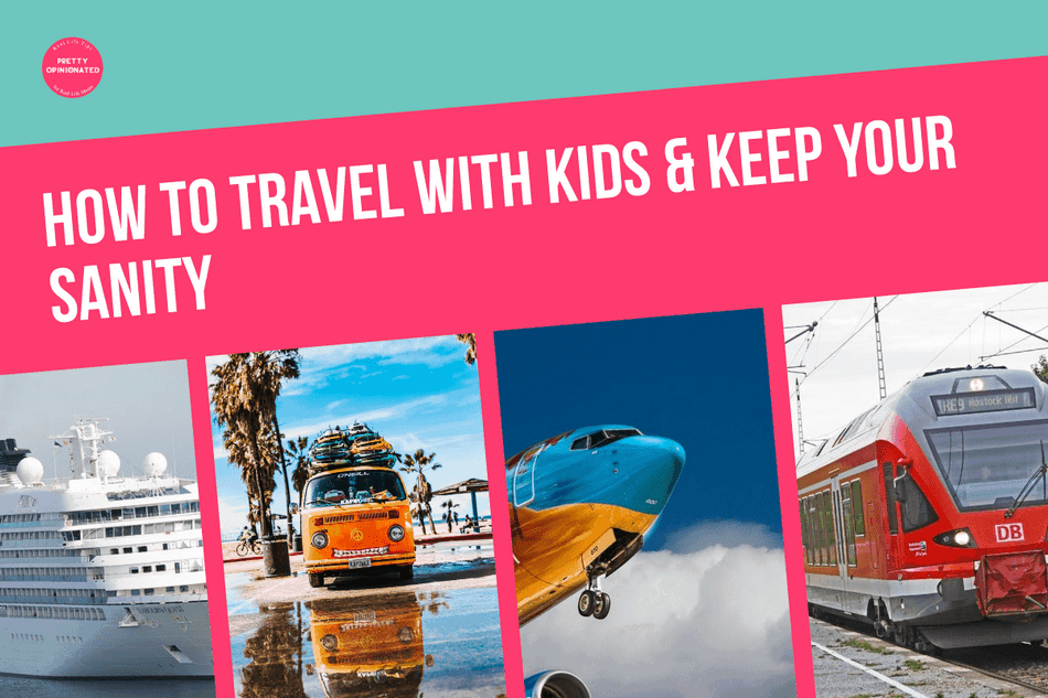 How to Travel with Kids & Keep Your Sanity (by Planes, Trains, Boats & Cars!)