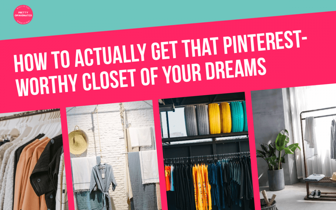 How to Actually Get That Pinterest-Worthy Closet Of Your Dreams