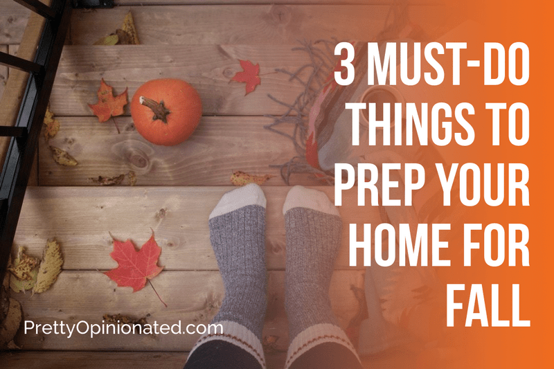3 Things You Should Do to Get Your Home Ready for Fall