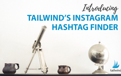 Tailwind's New & Improved Hashtag Finder Makes Instagram Scheduling a Breeze