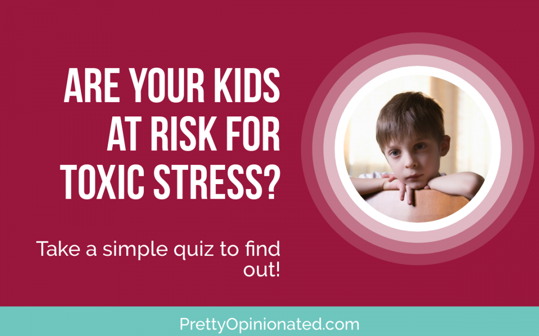 Are Your Kids at Risk for Toxic Stress?