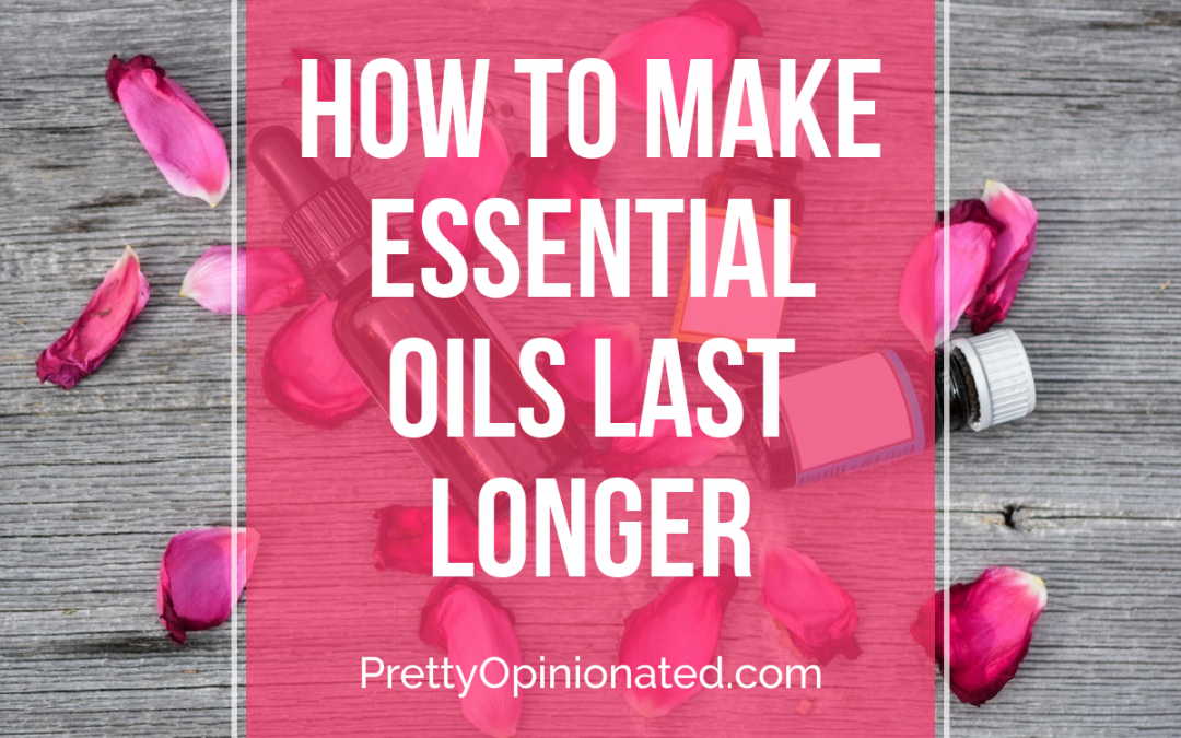How to Make Your Essential Oils Last Longer