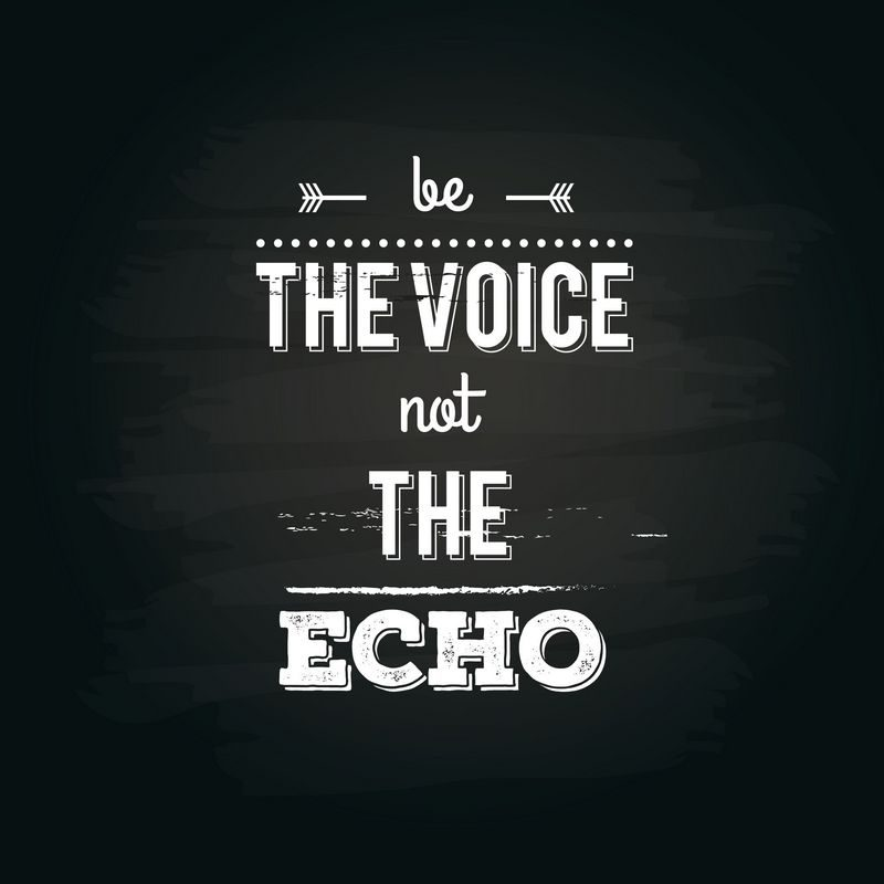 Motivational Quotes | Be the Voice, not the Echo
