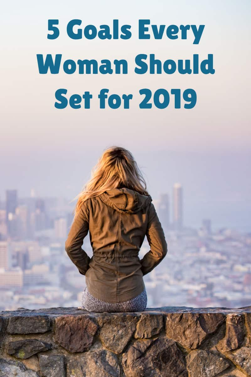 Want to make next year the best one ever? Check out five important goals every woman should set for 2019!