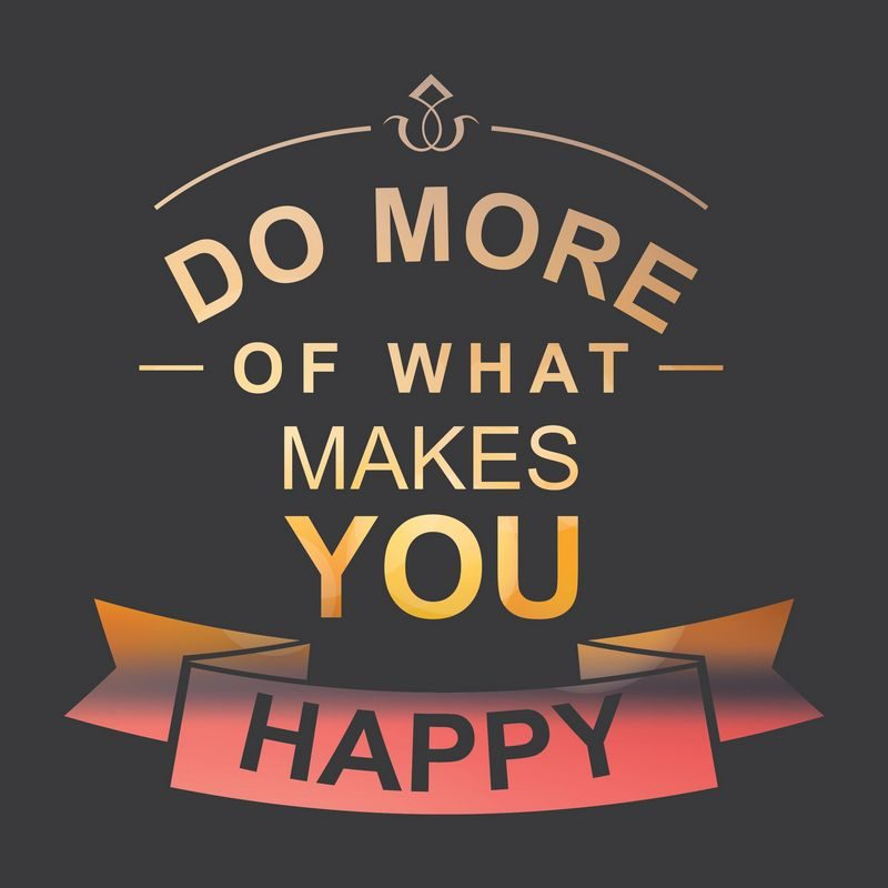 Motivational Quotes | Do more of what makes you happy