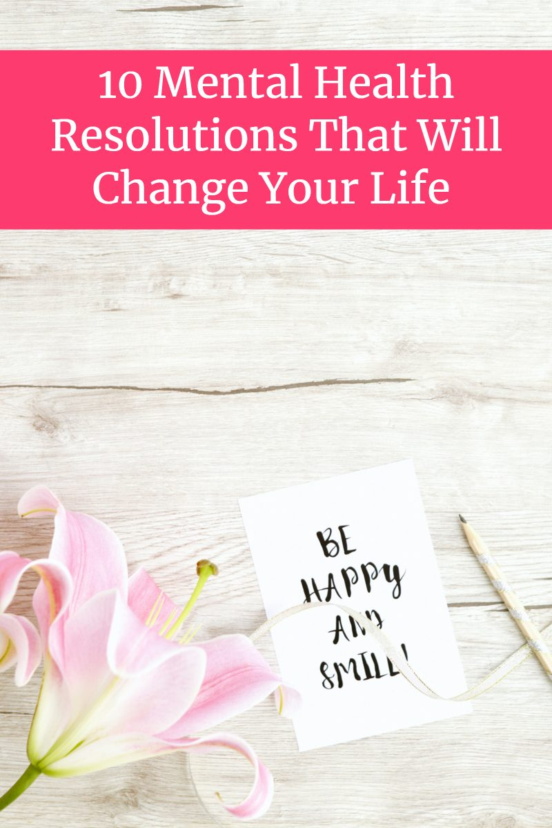 Making New Year's resolutions? Don't forget, your mind is just as important as your body! Try these 10 mental health resolutions that will totally change your life forever!