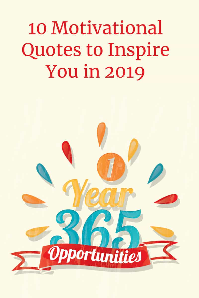 Need a little inspiration to make 2019 the best year ever? Check out these ten motivational quotes! Some are oldies but goodies, some are super simple but powerful. All are inspiring