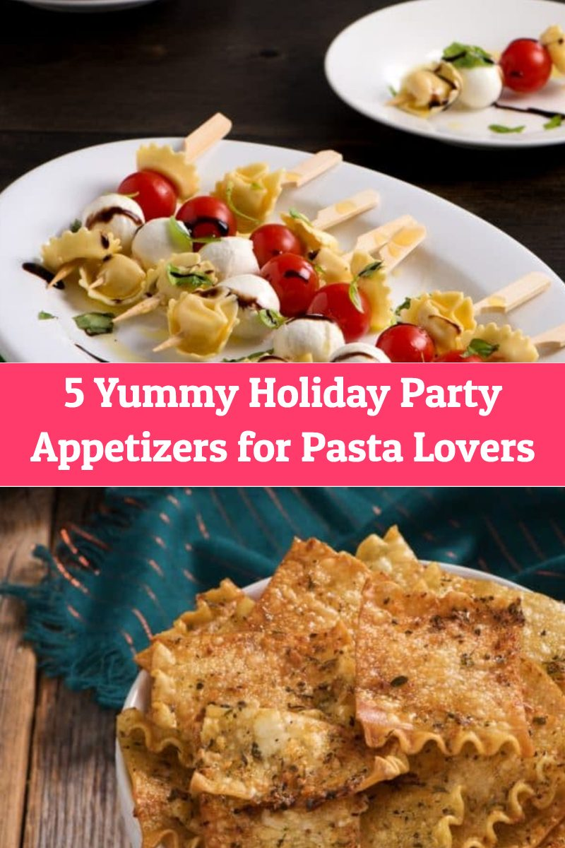 5 Brilliant Holiday Appetizer Recipes for Pasta Lovers