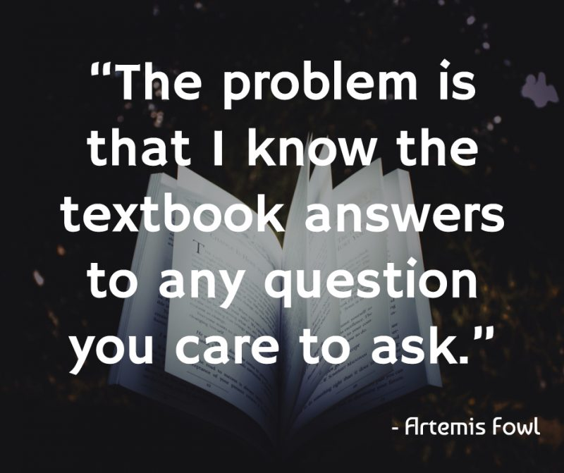 """The problem is that I know the textbook answers to any question you care to ask."""