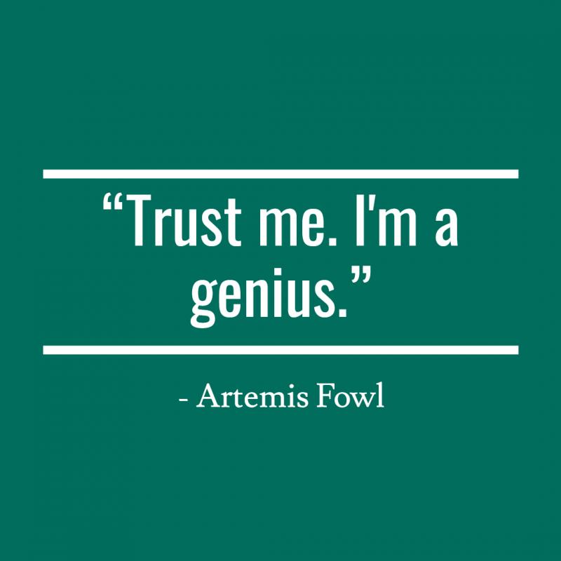 Trust me. I'm a genius.