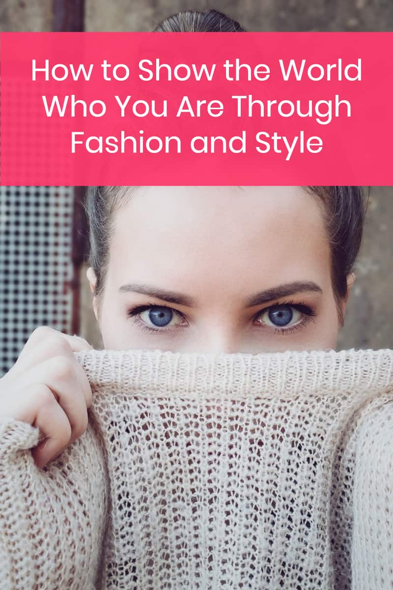 Show the World Who You Are Through Fashion and Style