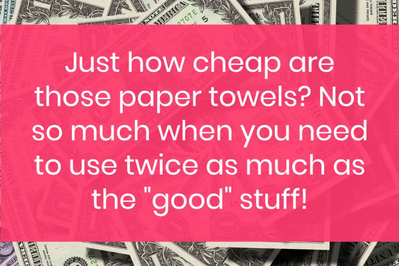 cheap paper towels 1 10 Ways You're Wasting Money (Even When You Think You're Saving It)