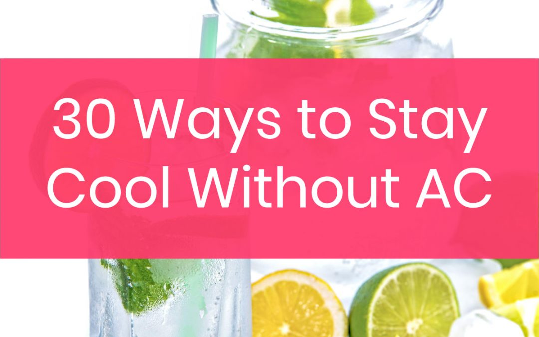 30 Tips to Help You Survive a Heat Wave & Stay Cool Without AC