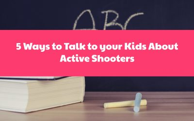 5 Ways to Talk to your Kids About Active Shooters