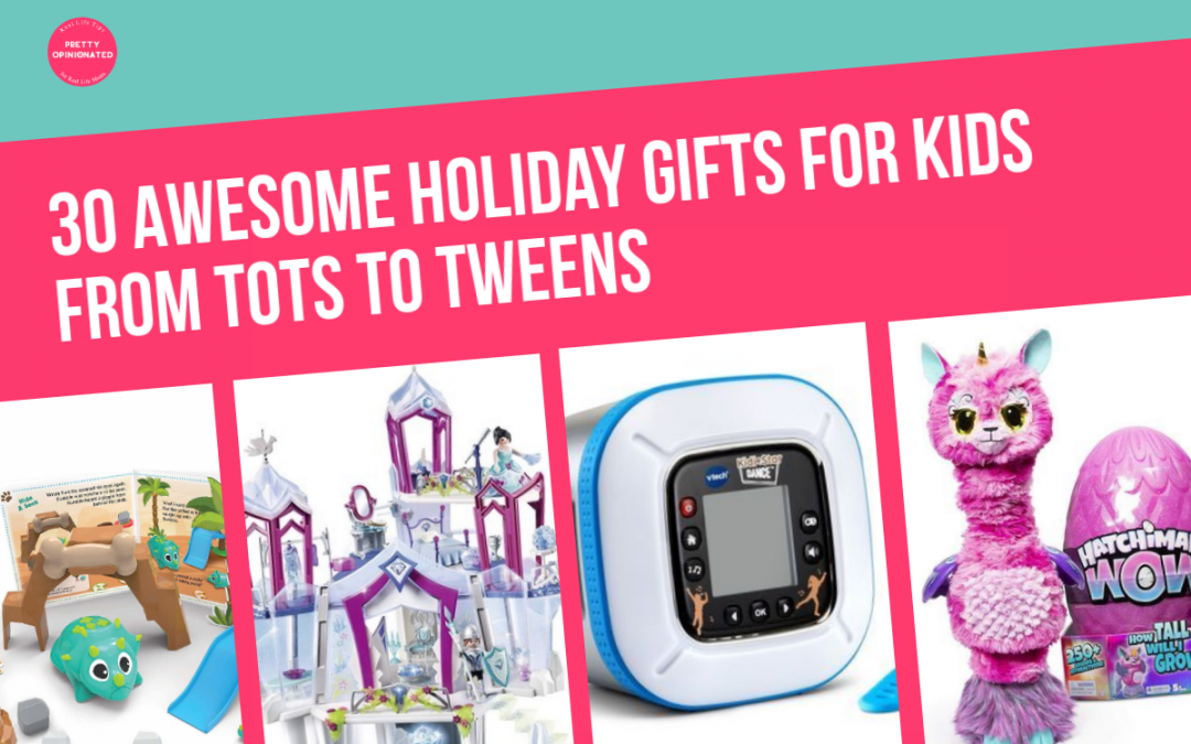 30 Fantastic Holiday Toys & Gifts for Kids from Tots to Tweens