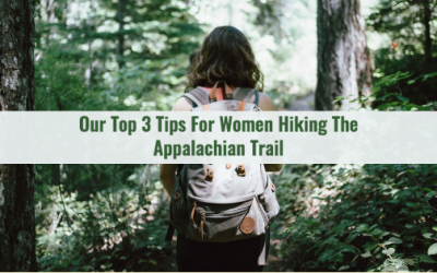 Our Top 3 Tips For Women Hiking The Appalachian Trail