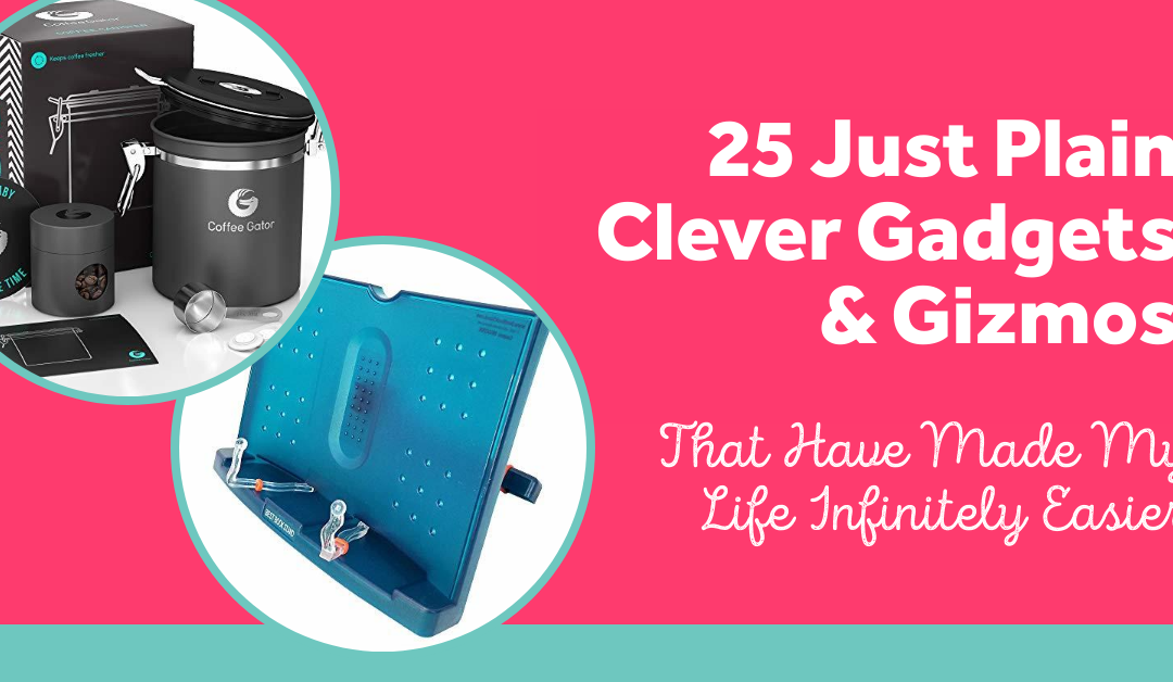 25 Just Plain Clever Gadgets & Gizmos That Have Made My Life Infinitely Easier