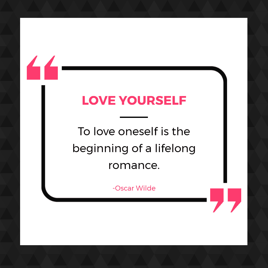 """To love oneself is the beginning of a lifelong romance"" - Oscar Wilde  