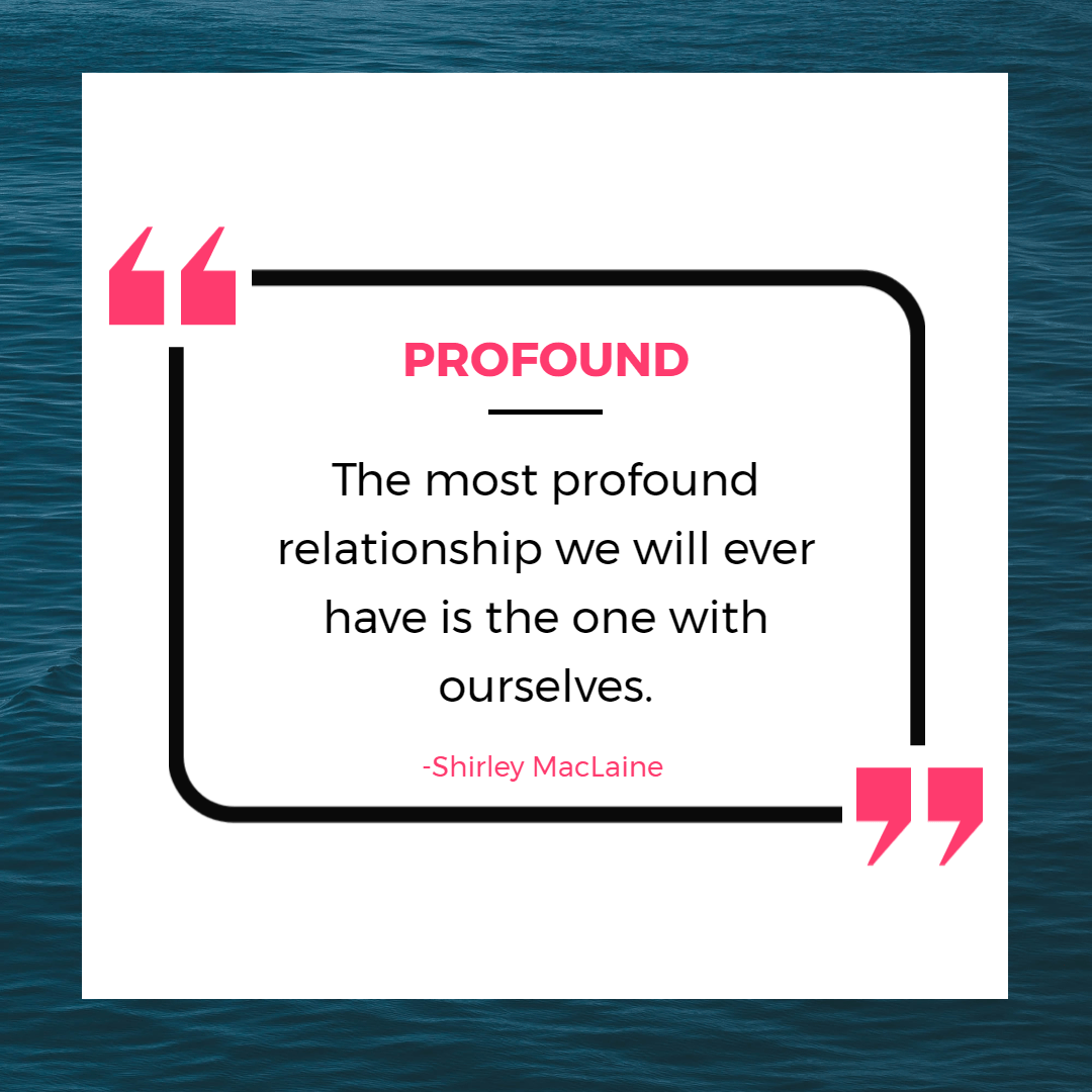 The most profound relationship we will ever have is the one with ourselves. - Shirley MacLaine  | Inspirational Quotes About Being Single