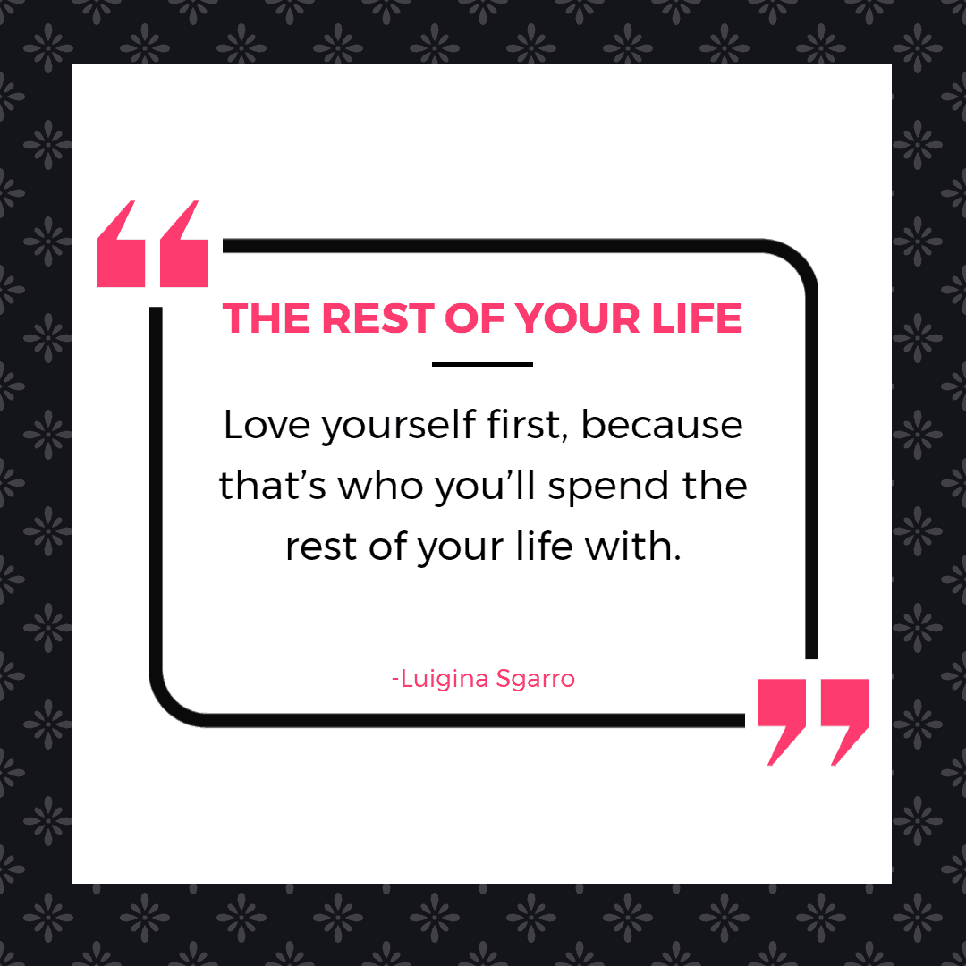 Love yourself first, because that's who you'll spend the rest of your life with.  | Inspirational Quotes About Being Single