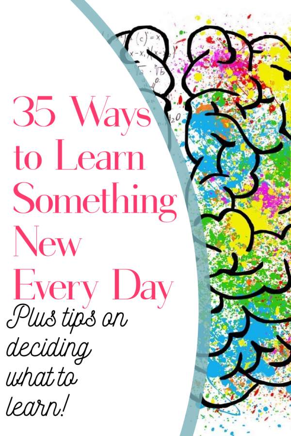 Wanna be a real smarty pants? Read on for my top 35 ways to learn something real and useful every single day of your life. Then, check out my tips for deciding what types of things you should learn!