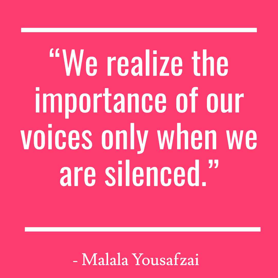 """We realize the importance of our voices only when we are silenced."""
