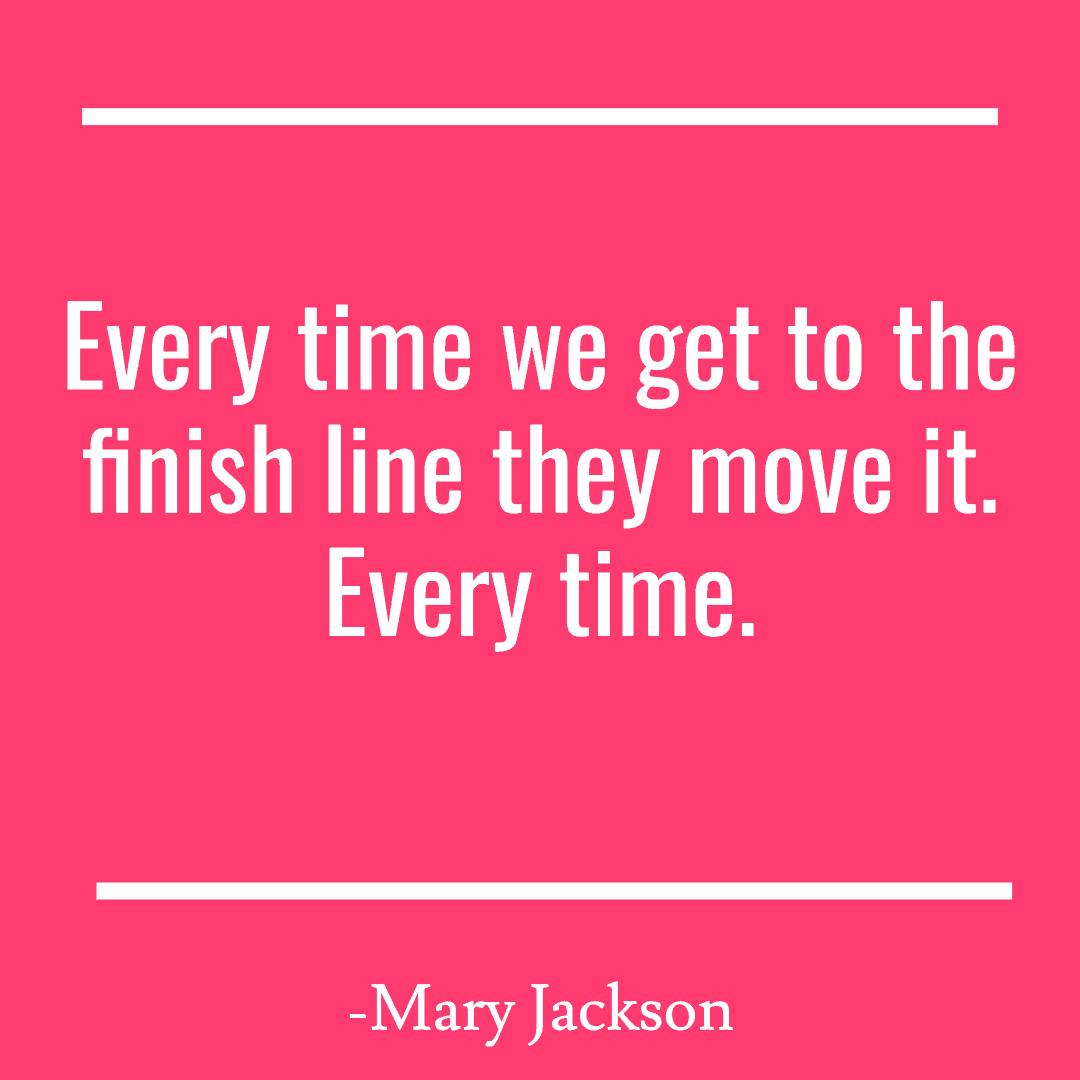 Every time we get to the finish line they move it. Every time.