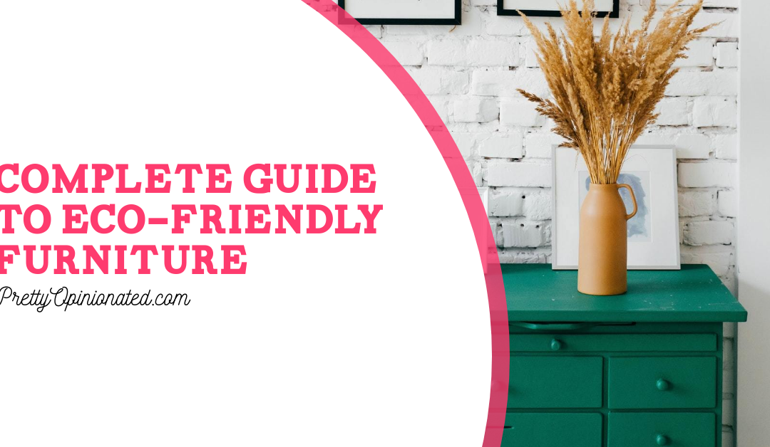 Complete Guide to Eco-Friendly Furniture for Your Home