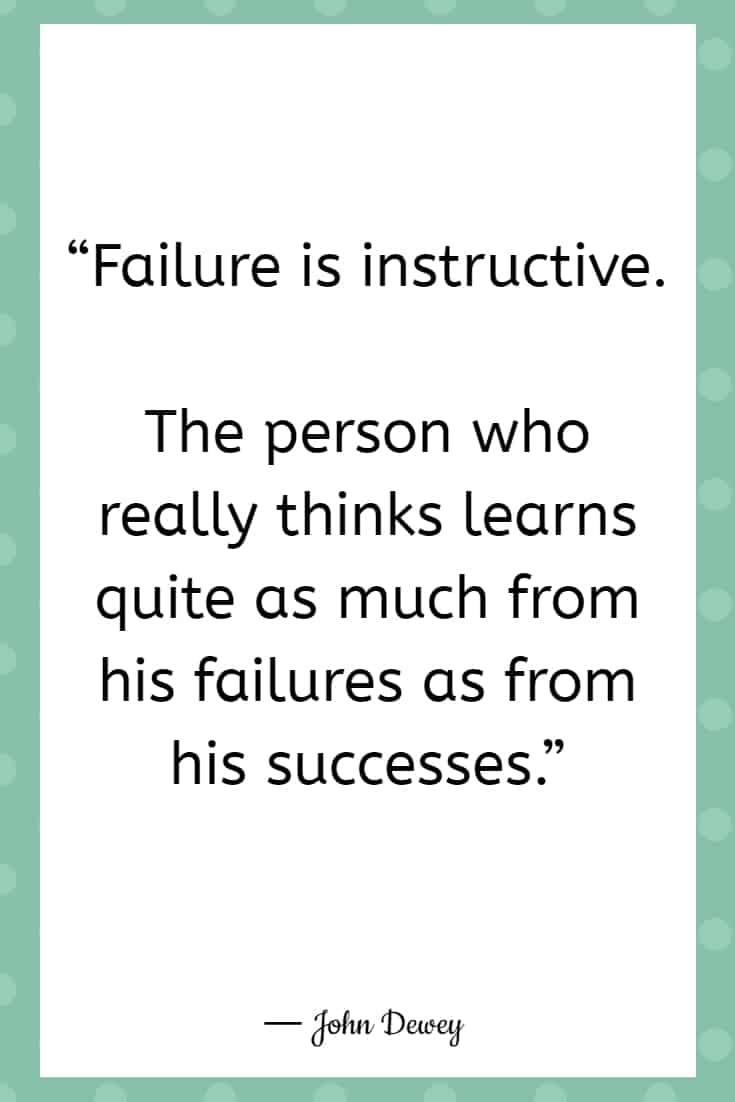 """""""Failure is instructive. The person who really thinks learns quite as much from his failures as from his successes."""""""