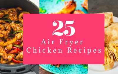 25 Air Fryer Chicken Recipes to Add to Your Monthly Meal Plan